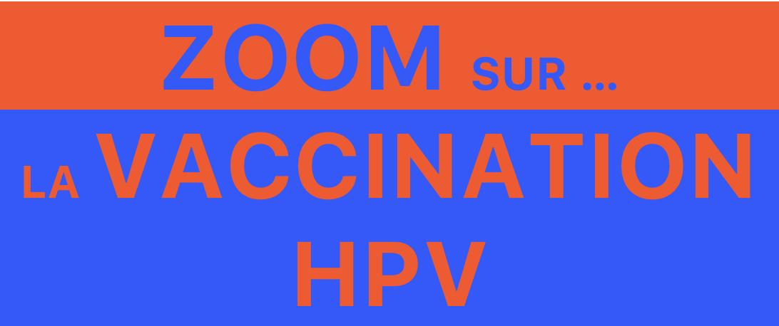 ZOOM SUR LA VACCINATION HPV